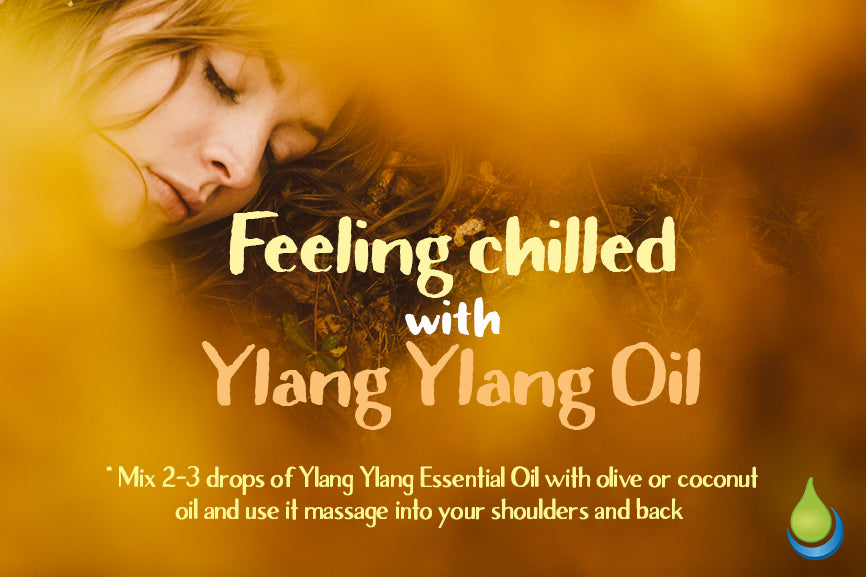 FEELING CHILLED WITH YLANG YLANG