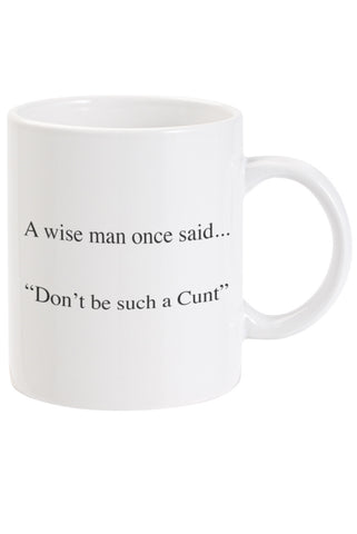 A wise man once said... Dont be such a Cunt Mug