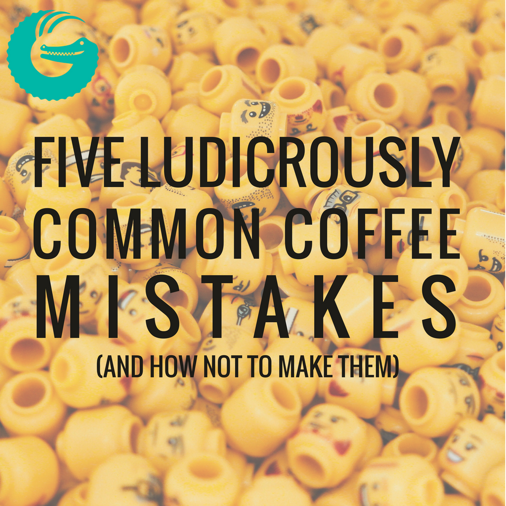 Five ludicrously common coffee mistakes (and how not to make them)
