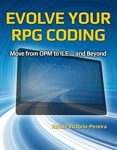 Evolve Your RPG Coding: Move from OPM to ILE ... and Beyond Front Cover