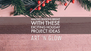 Making Seasons Bright With These Exciting Holiday Project Ideas