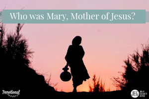 Who was Mary, Mother of Jesus?
