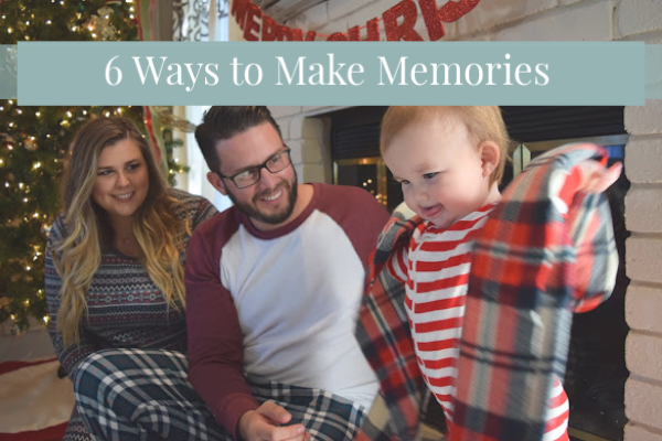 6 Ways to Make Family Memories