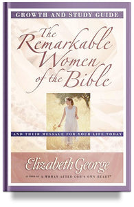 The Remarkable Women of the Bible: Growth and Study Guide