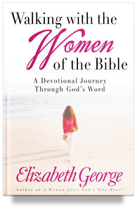 Walking with the Women of the Bible: A Devotional Journey Through God's Word By Elizabeth George