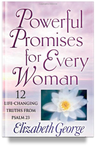 Powerful Promises for Every Woman: 12 Life-Changing Truths from Psalm 23