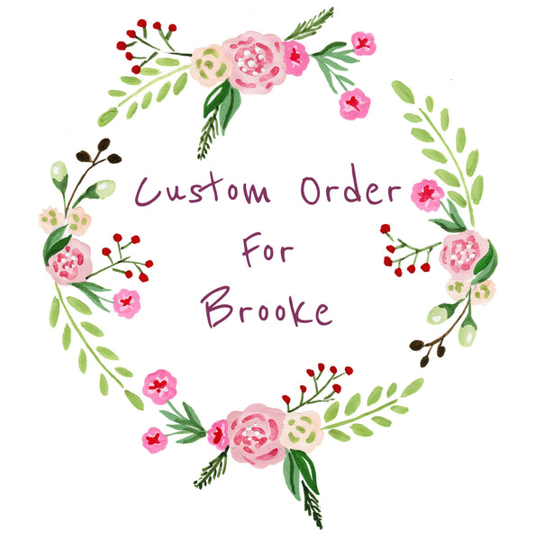 Custom order For Brooke