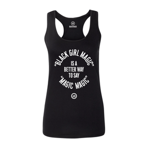 "Racerback Tank with the words ""Black Girl Magic Is A Better Way To Say Magic Magic"""