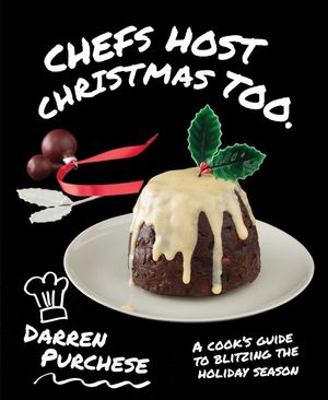 Book - Chefs Host Christmas Too - Darren Purchese