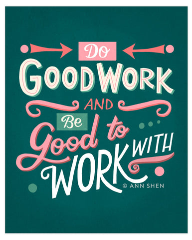 """Do Good Work & Be Good To Work With"" Art Print 8x10"""