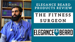 THE FITNESS SURGEON REVIEWS ELEGANCE BEARD PRODUCTS 👍