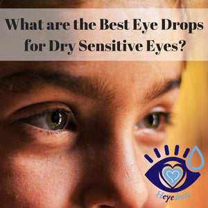 What are the Best Eye Drops for Dry Sensitive Eyes?