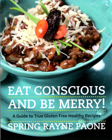 Eat Conscious and Be Merry! A Guide to True Gluten Free Healthy Recipes