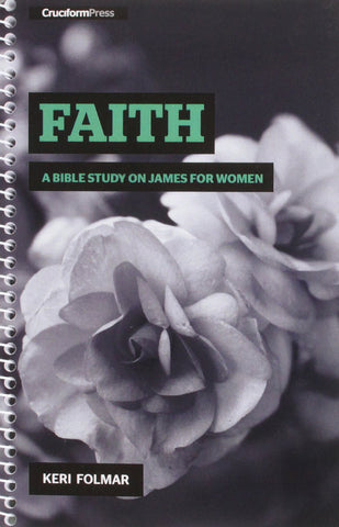 Faith: A Bible Study on James for Women