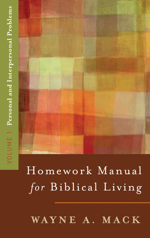A Homework Manual for Biblical Living: Personal and Interpersonal Problems (Volume 1)