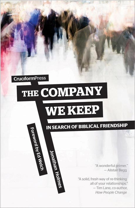 The Company We Keep: In Search of Biblical Friendship