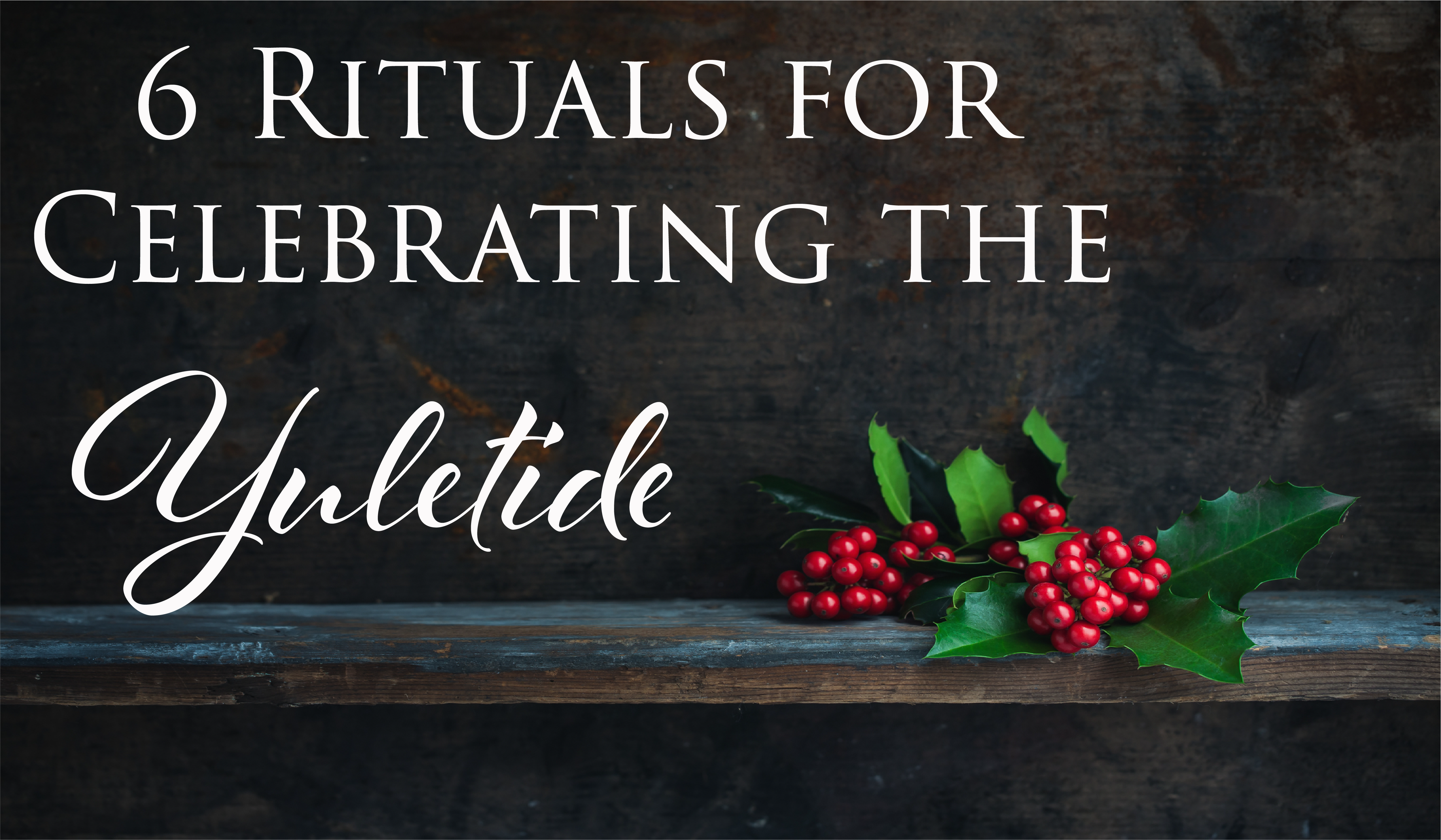 6 Rituals for Celebrating the Yuletide