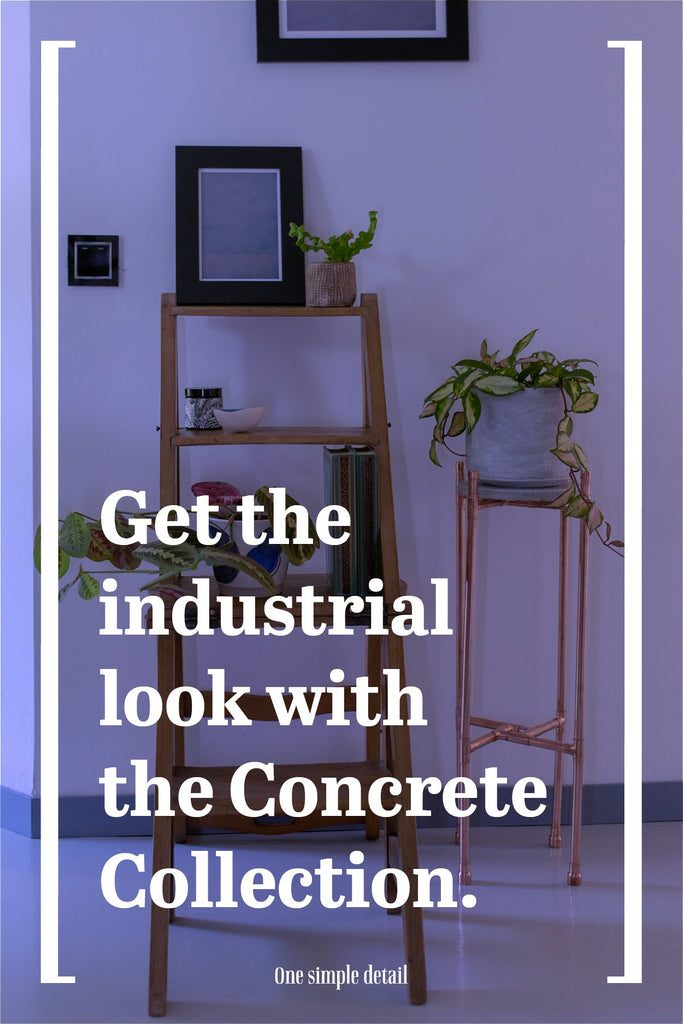 Get the industrial look with the Concrete Collection.