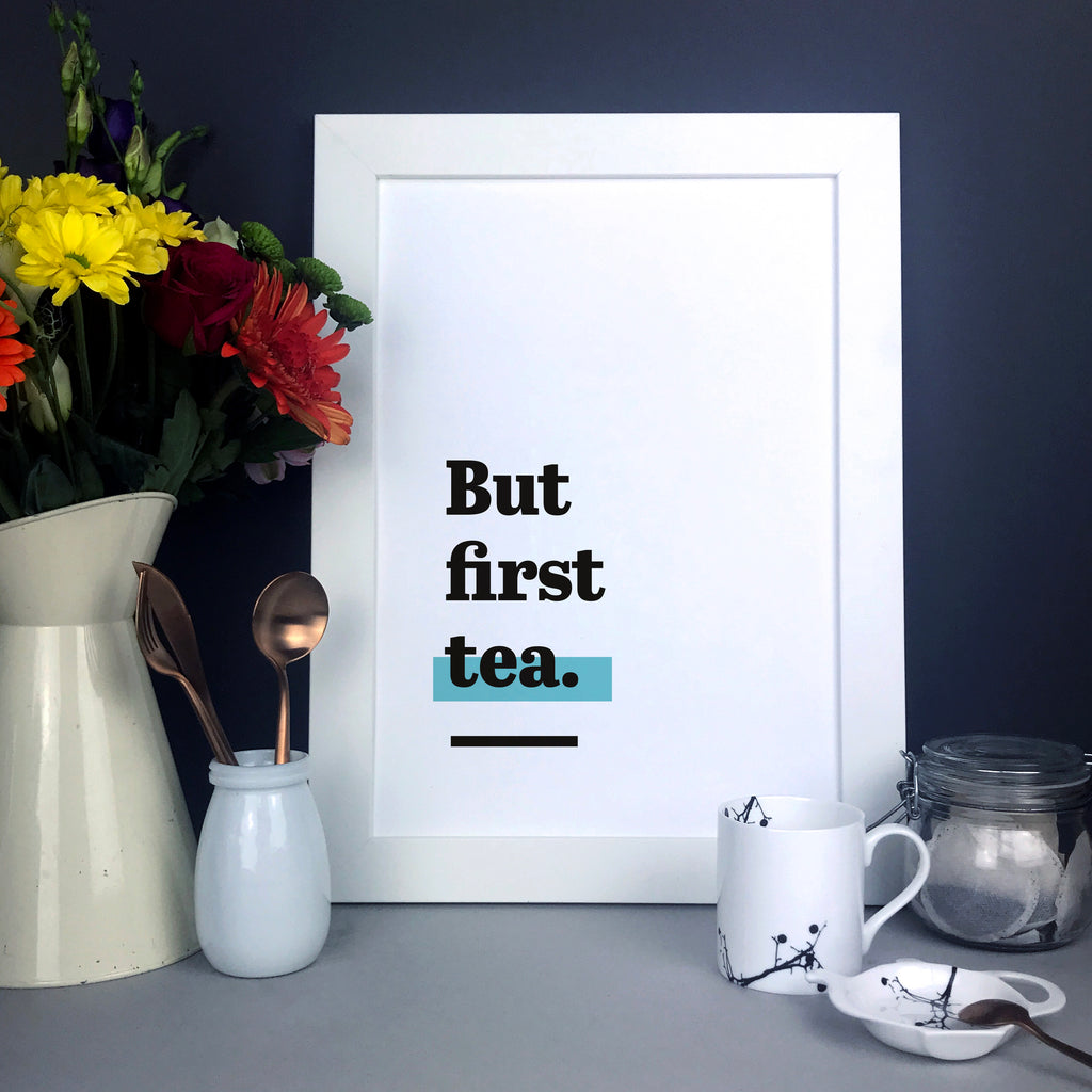 'But first tea.' Tea themed kitchen quote print