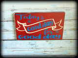 Inspirational Office Decor, Motivational Quote, Handmade Rustic Wooden Sign, Today is a good day for a good day
