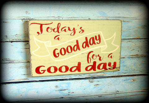 Today's a good day for a good day, Inspirational Wall Art, Rustic Wooden Sign, Motivational Quote