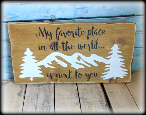 My favorite place in all the world is next to you, Farmhouse Style Romantic Sign