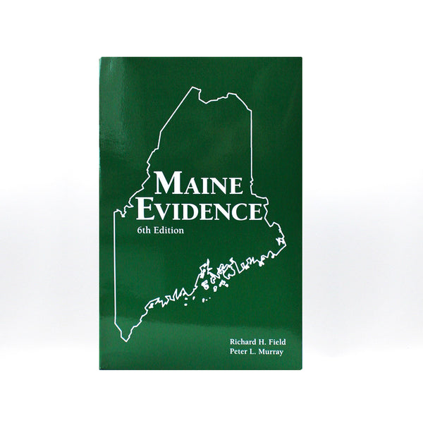 Maine Evidence, 6th Edition, by Richard Field and Peter Murray