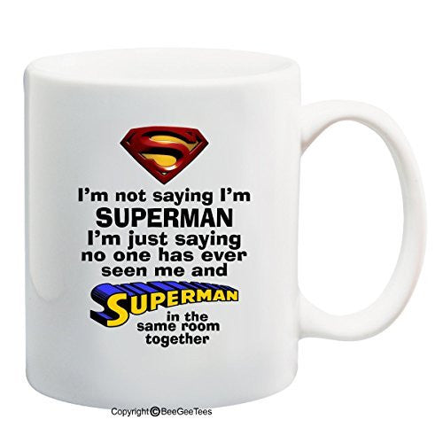 I'm Not Saying I'm Superman - 11 oz Mug by BeeGeeTees®