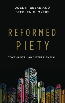 Reformed Piety: Covenantal and Experimental
