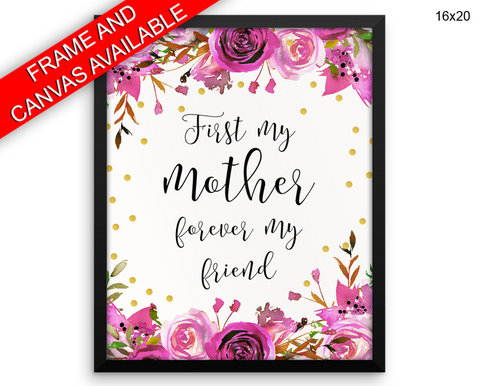 First My Mother Forever My Friend Print, Beautiful Wall Art with Frame and Canvas options available