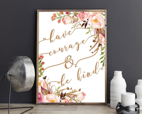 Wall Art Have Courage And Be Kind Digital Print Have Courage And Be Kind Poster Art Have Courage And Be Kind Wall Art Print Have Courage And - Digital Download