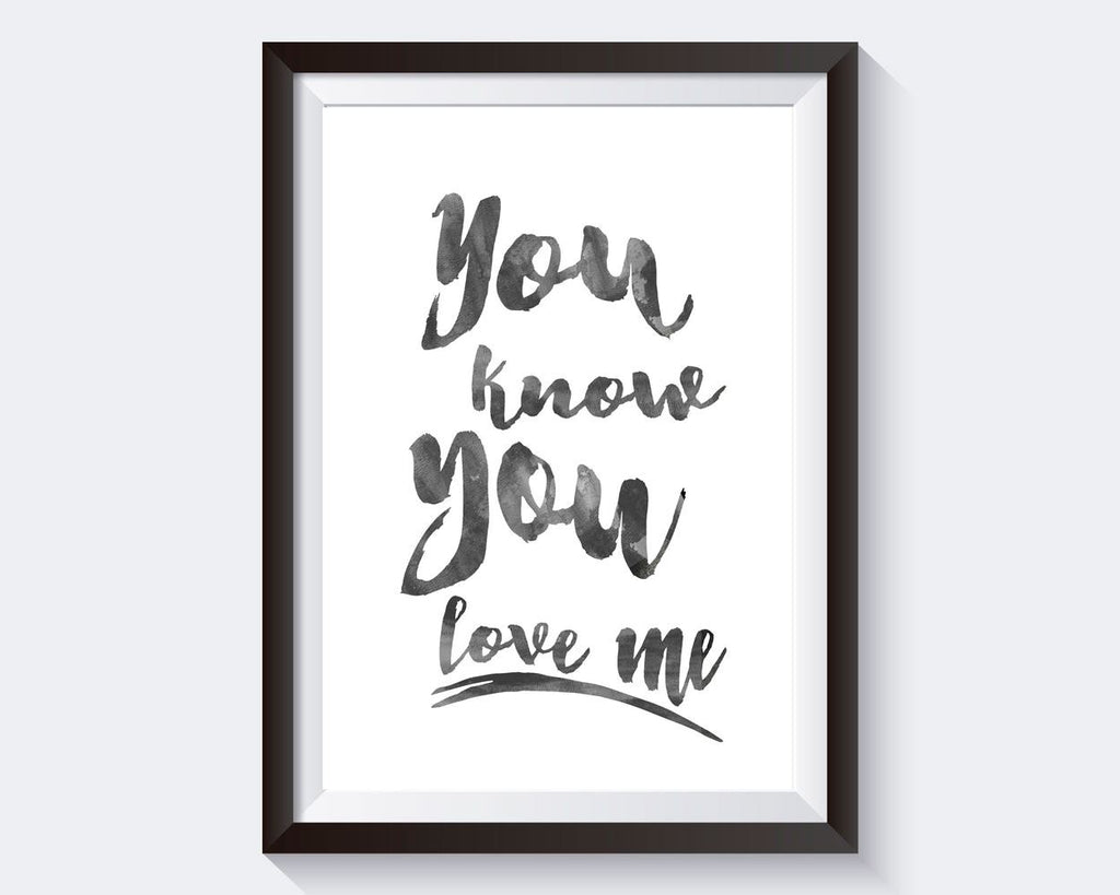 Wall Art You Know You Love Me Digital Print You Know You Love Me Poster Art You Know You Love Me Wall Art Print You Know You Love Me  Wall - Digital Download