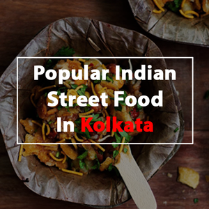 Popular Indian Street Foods in Kolkata