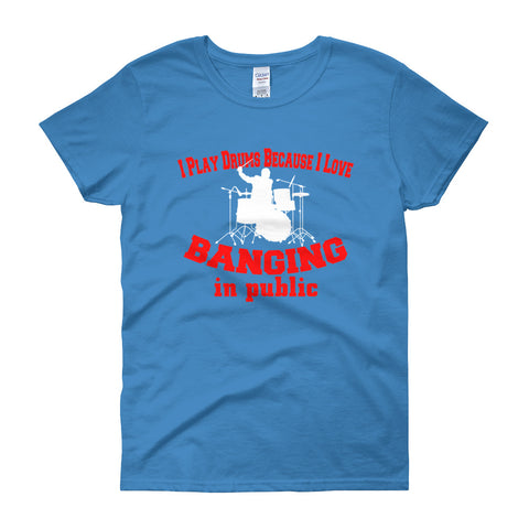I Play Drums + Banging in Public, Women's short sleeve t-shirt percussion