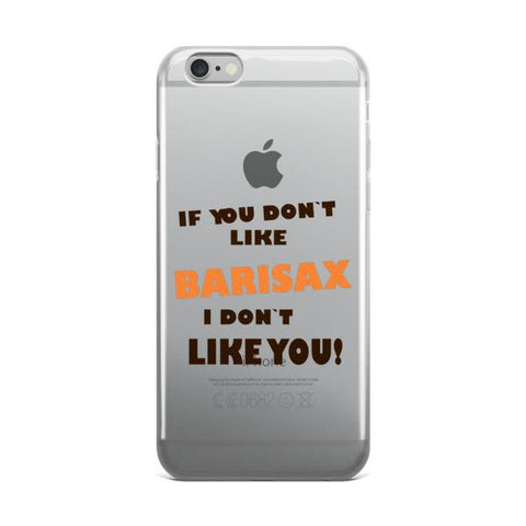Image of If you don't like barisax, I don't like you!, Saxophone iPhone case