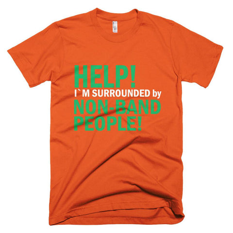 Image of Help I'm Surrounded by non band people! Mens T-shirt