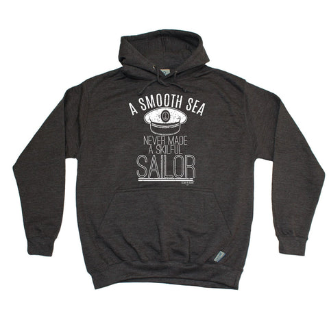Ocean Bound -  A Smooth Sea Never Made A Skilful Sailor - HOODIE Funny