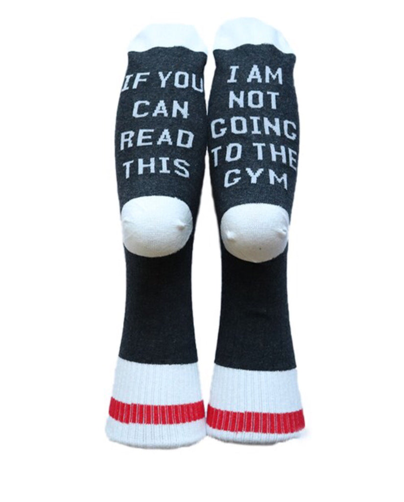 If you can read this I am not going to the gym Socks.