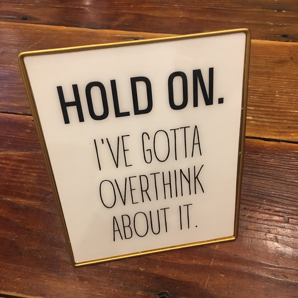 Hold on. I've gotta overthink about it - Sign