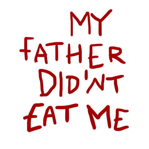 My Father Didn't Eat Me