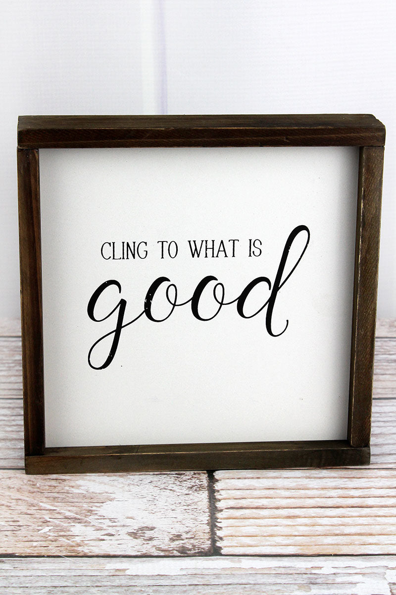 8 x 8 'Cling To What Is Good' Wood Framed Sign