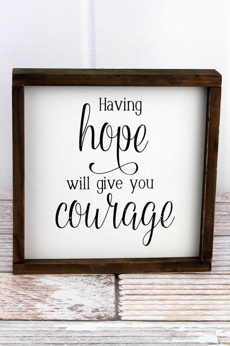 8 x 8 'Having Hope Will Give You Courage' Wood Framed Sign