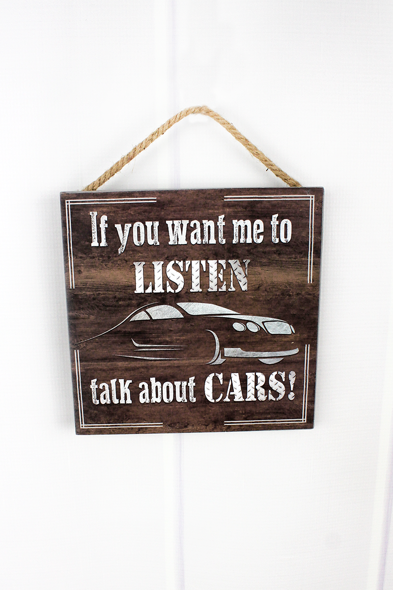 8 x 8 'If You Want Me To Listen Talk About Cars' Wood Wall Sign