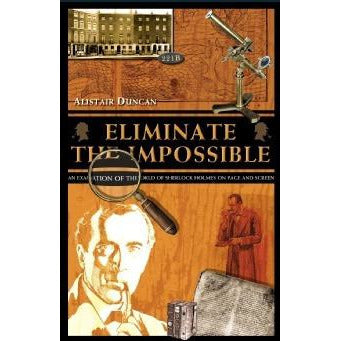 Eliminate the Impossible - A Review of The Sherlock Holmes Stories - Sherlock Holmes Books