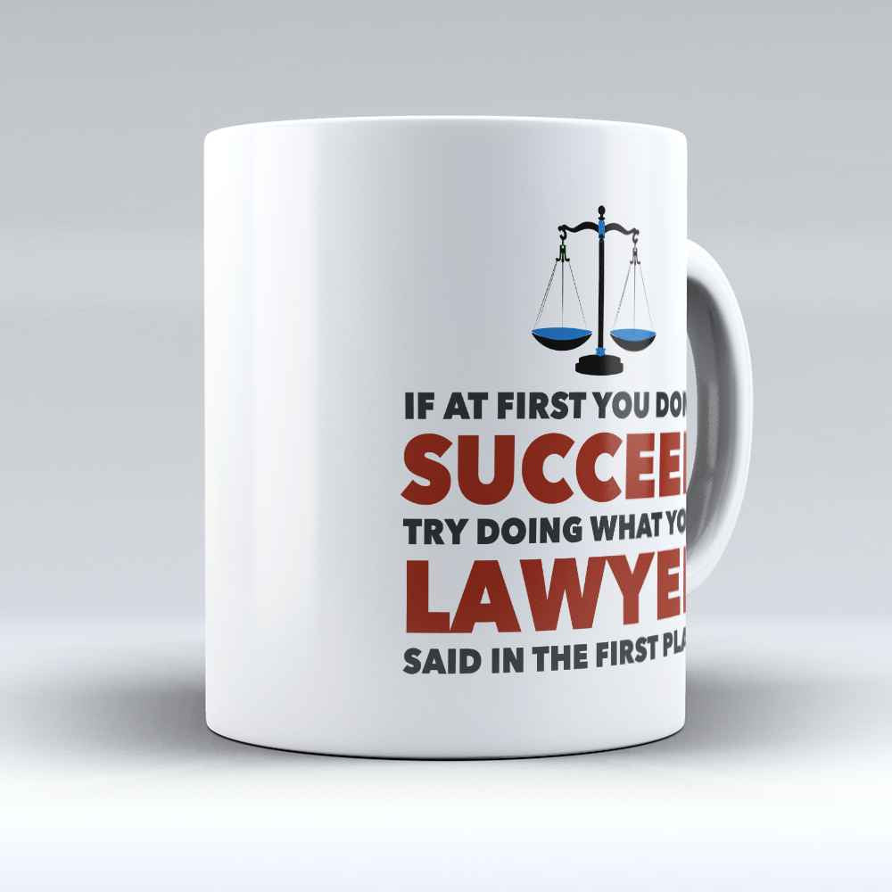 "Limited Edition - ""If You Don't Succeed"" 11oz Mug - Lawyer Mugs - Mugdom Coffee Mugs"