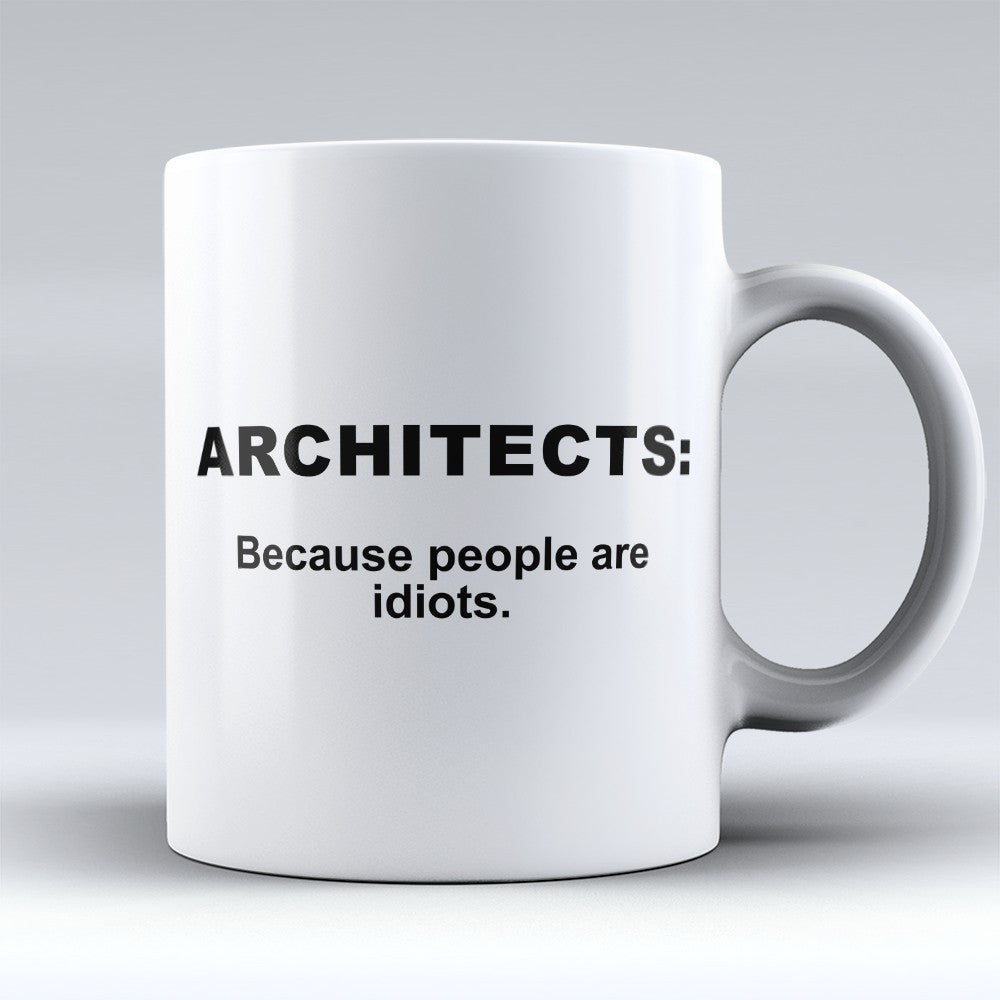 "Limited Edition ""Architects Because"" 11oz Mug - Architect Mugs - Mugdom Coffee Mugs"