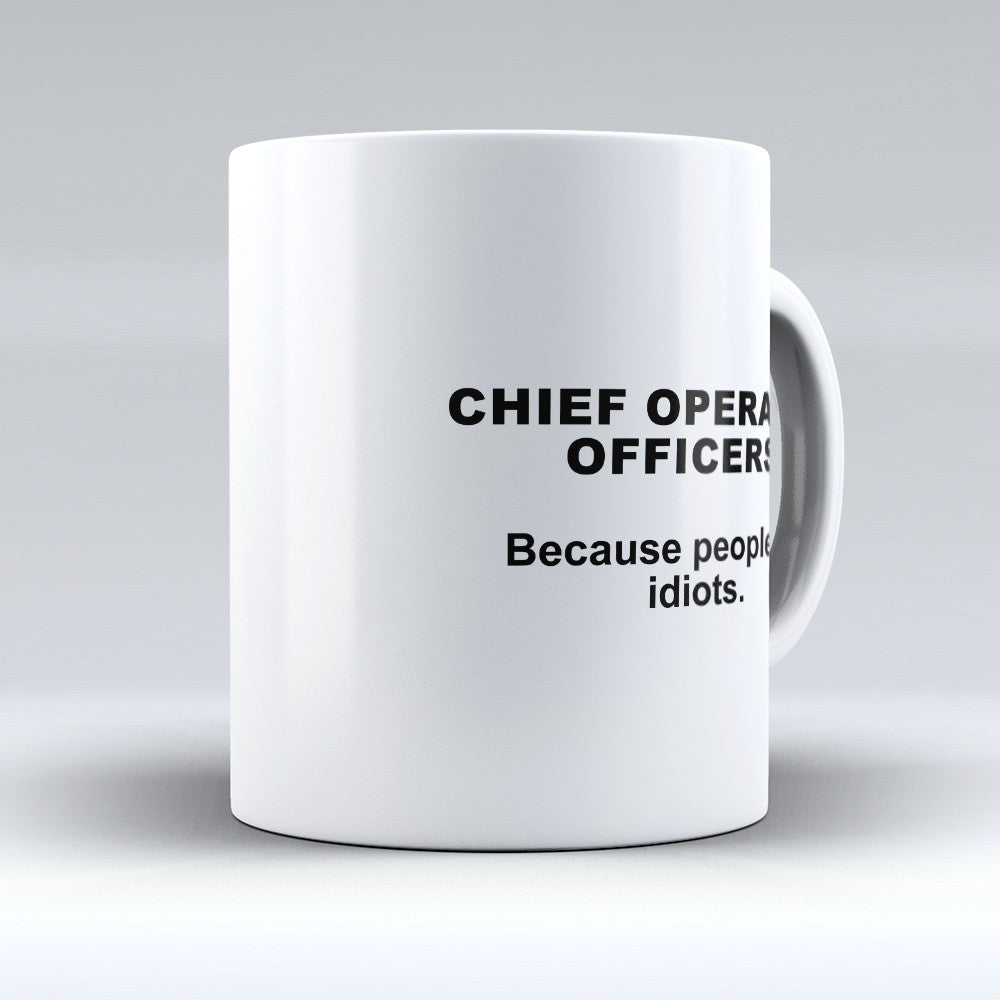 "Limited Edition - ""Because People Are Idiots - Chief - Operating - Officers"" 11oz Mug"