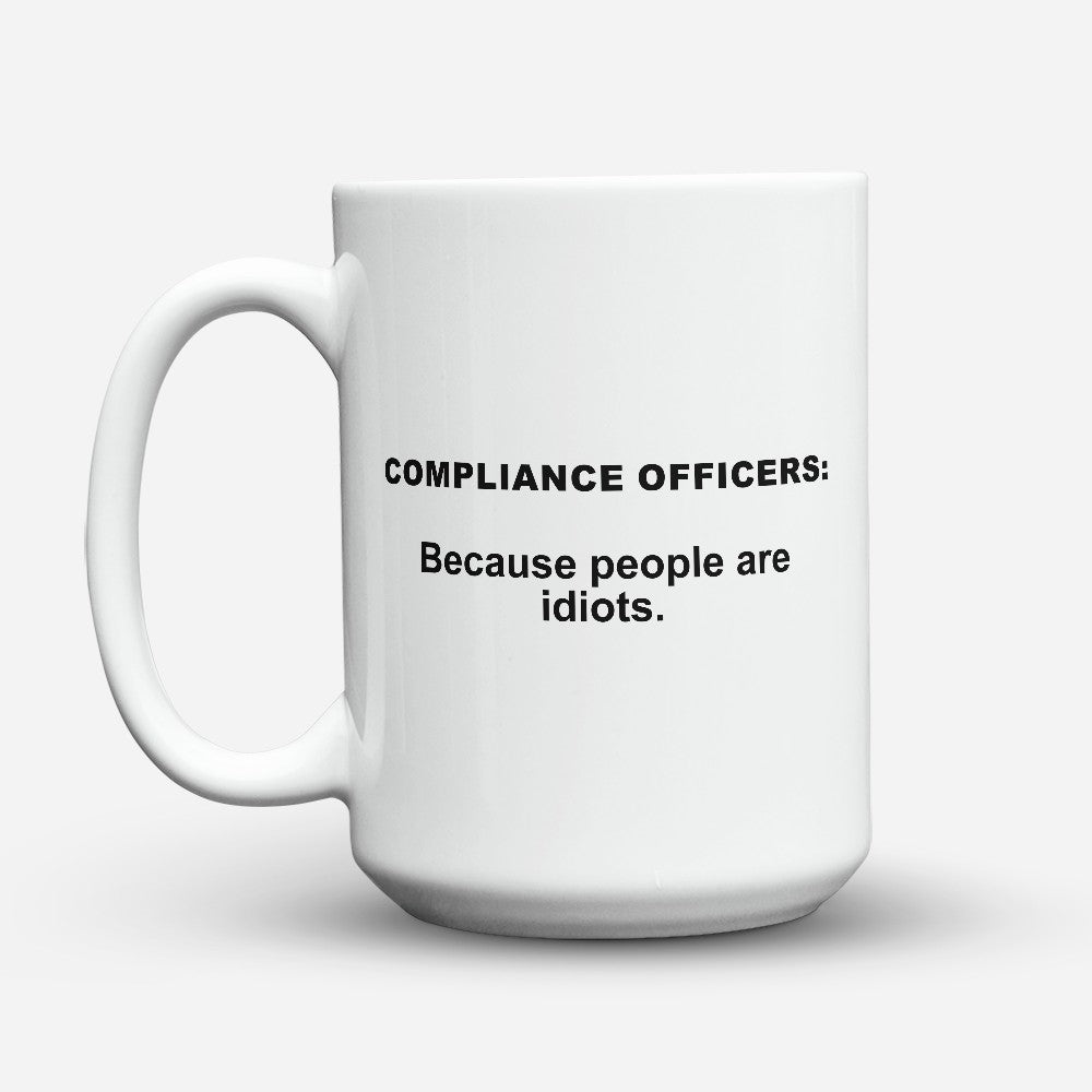 "Limited Edition - ""Because People Are Idiots - Compliance - Officers"" 15oz Mug"