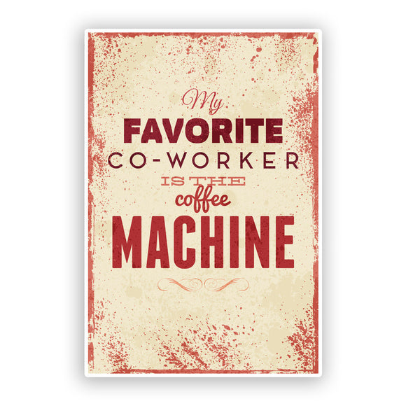 2 x Favourite Co-worker is the Coffee Machine Funny Vinyl Stickers #7536
