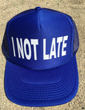 I NOT LATE Unisex Trucker Hats